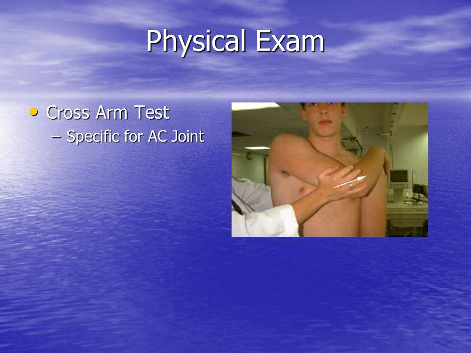 Physical Exam Cross Arm Test Specific for AC Joint