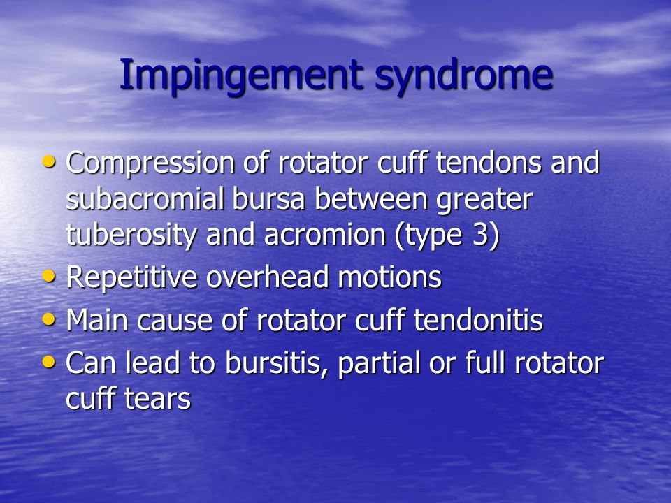 Impingement syndrome Compression of rotator cuff tendons and subacromial bursa between greater tuberosity and acromion (type 3)
