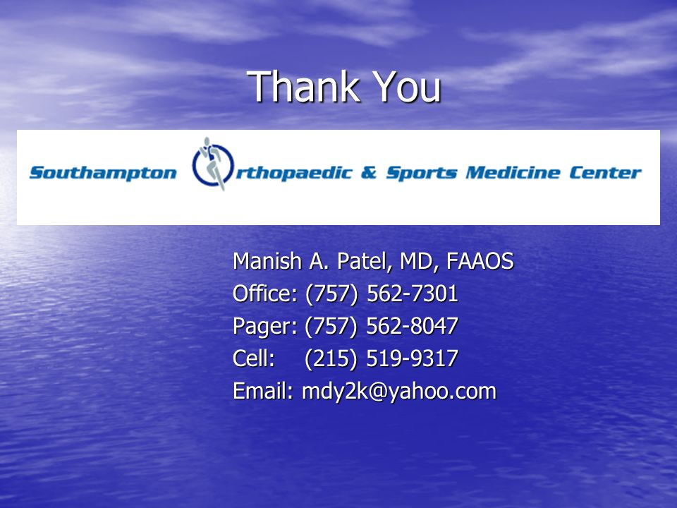 Thank You Manish A. Patel, MD, FAAOS Office: (757) 562-7301