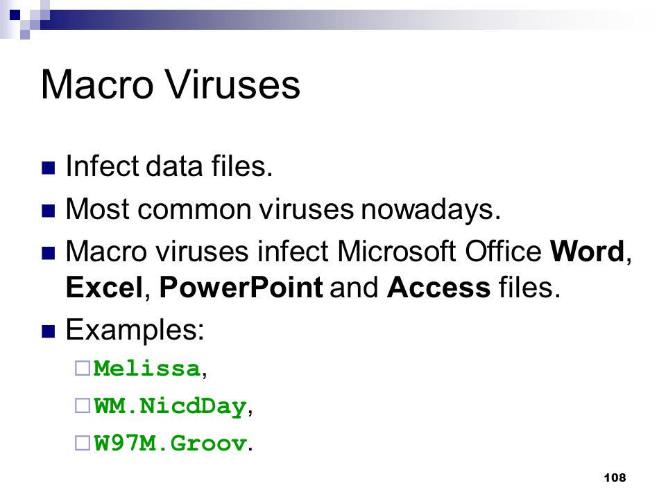 Macro Viruses Infect data files. Most common viruses nowadays.