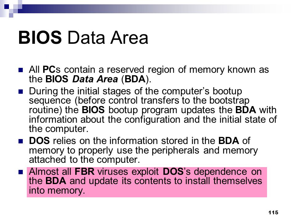 BIOS Data Area All PCs contain a reserved region of memory known as the BIOS Data Area (BDA).