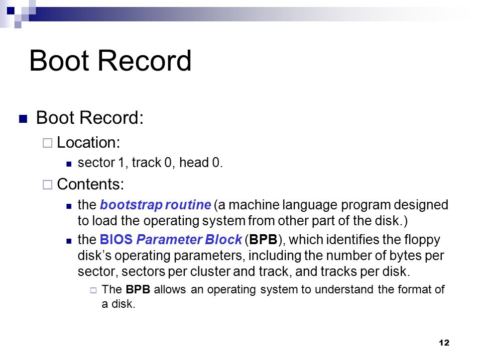 Boot Record Boot Record: Location: Contents: