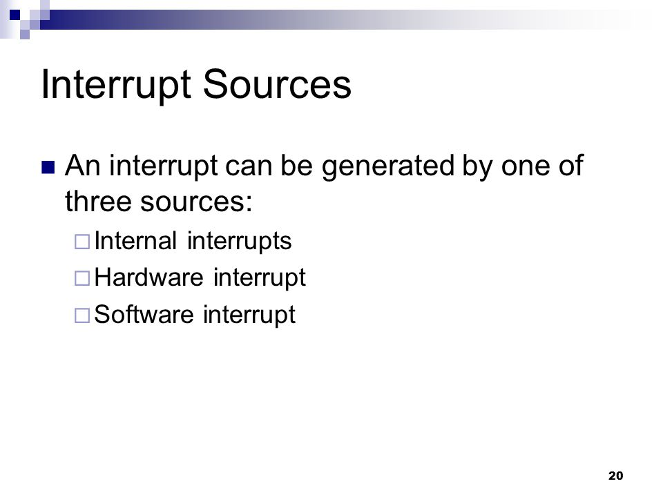 Interrupt Sources An interrupt can be generated by one of three sources: Internal interrupts. Hardware interrupt.