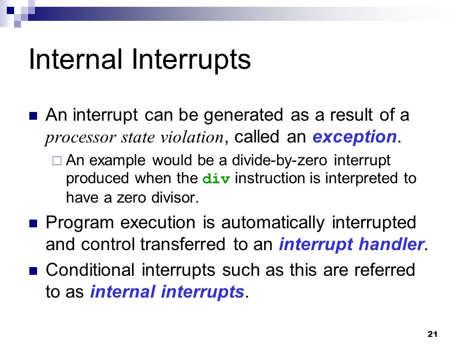 Internal Interrupts An interrupt can be generated as a result of a processor state violation, called an exception.