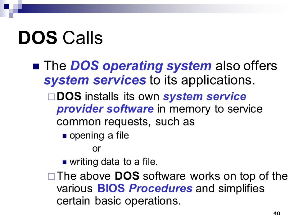 DOS Calls The DOS operating system also offers system services to its applications.