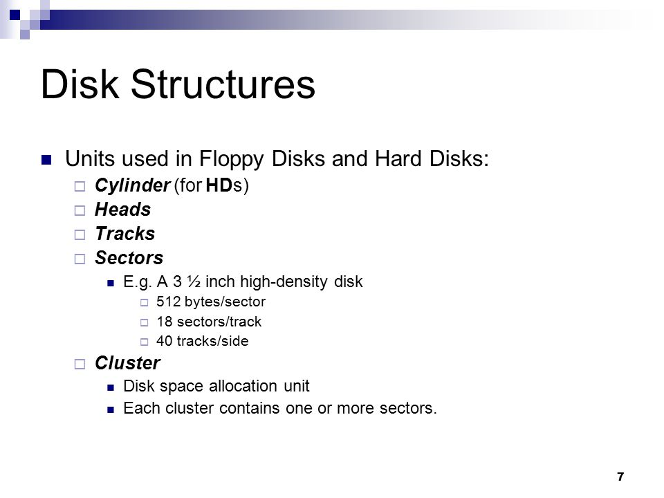 Disk Structures Units used in Floppy Disks and Hard Disks: