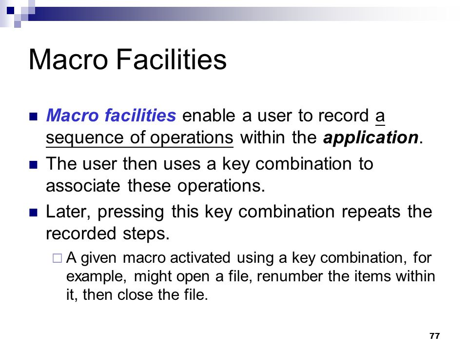 Macro Facilities Macro facilities enable a user to record a sequence of operations within the application.