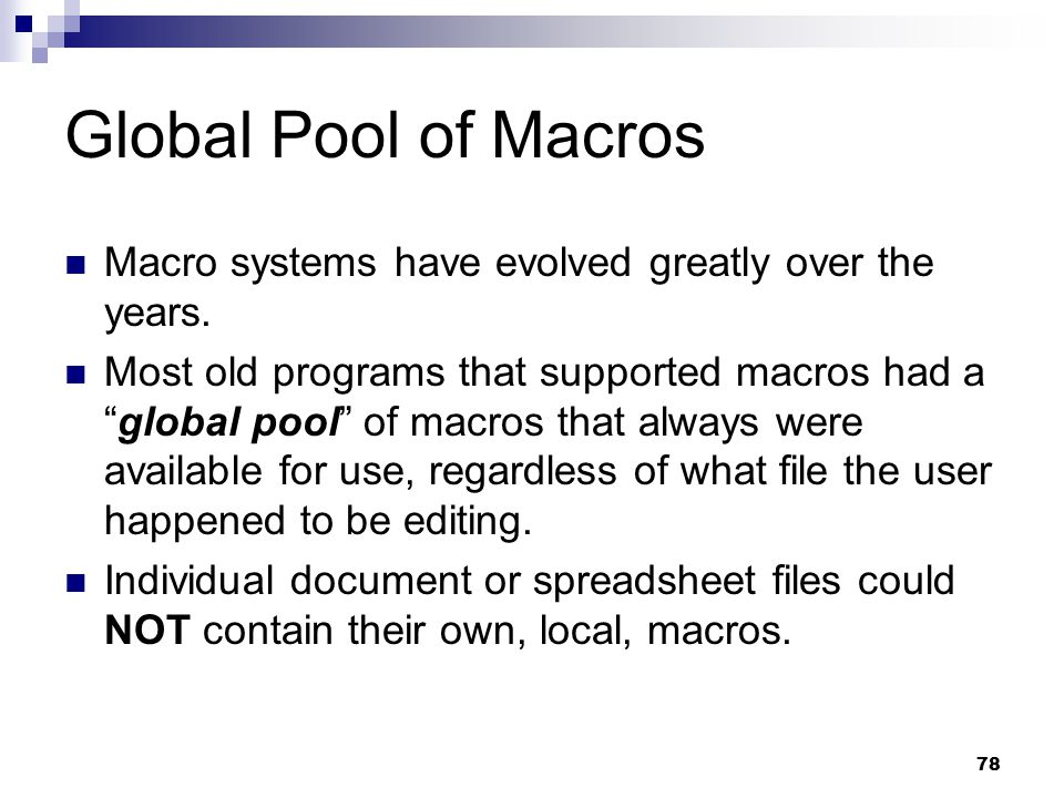 Global Pool of Macros Macro systems have evolved greatly over the years.