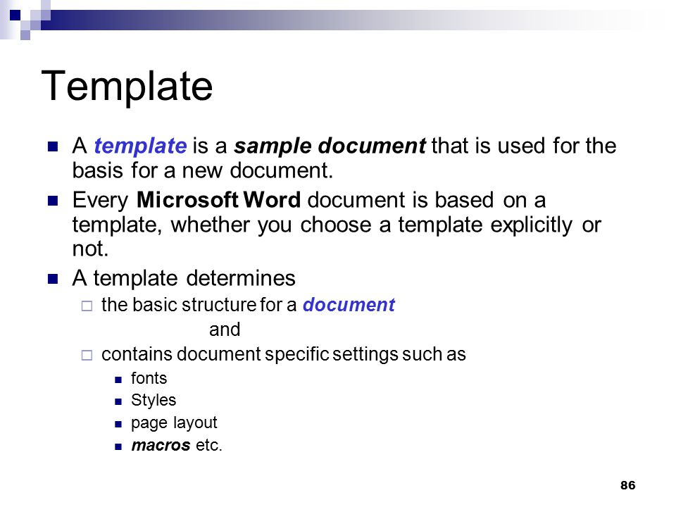 Template A template is a sample document that is used for the basis for a new document.