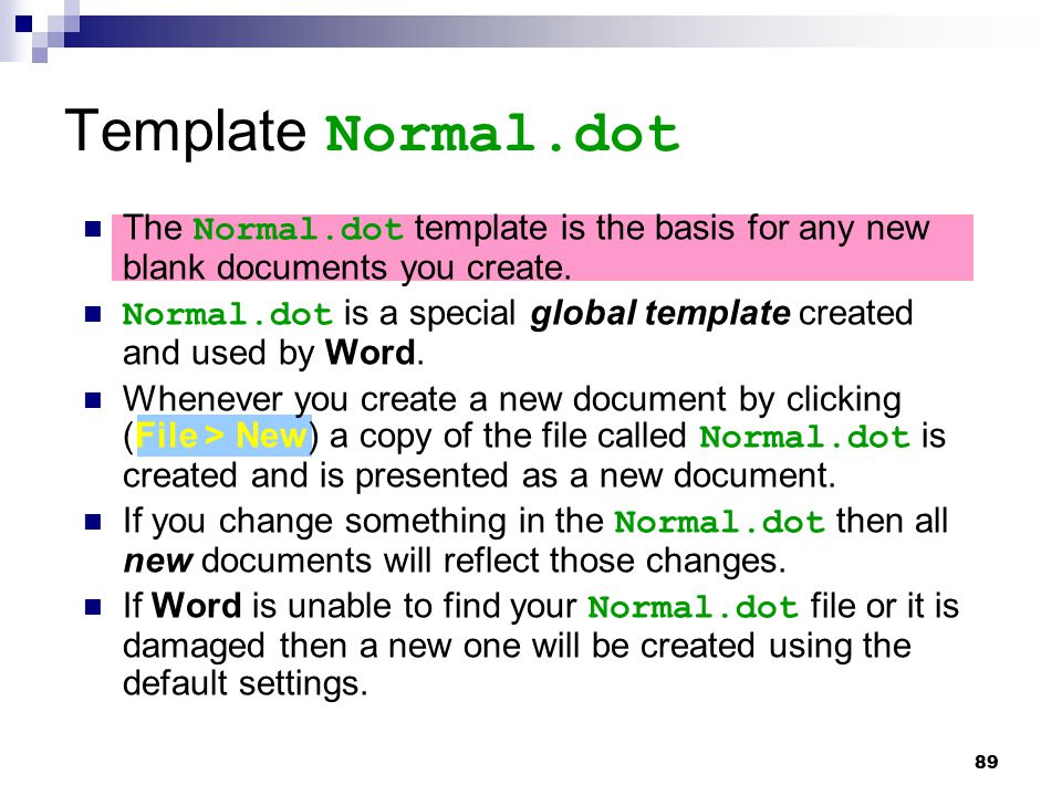 Template Normal.dot The Normal.dot template is the basis for any new blank documents you create.