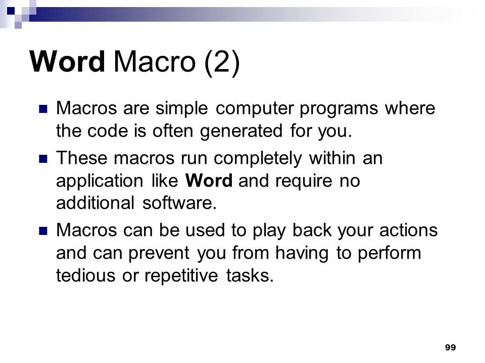 Word Macro (2) Macros are simple computer programs where the code is often generated for you.
