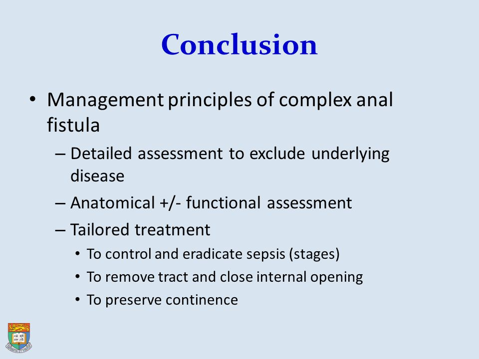 Conclusion Management principles of complex anal fistula