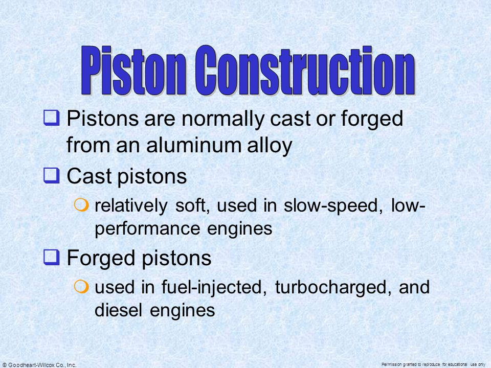 Piston Construction Pistons are normally cast or forged from an aluminum alloy. Cast pistons.