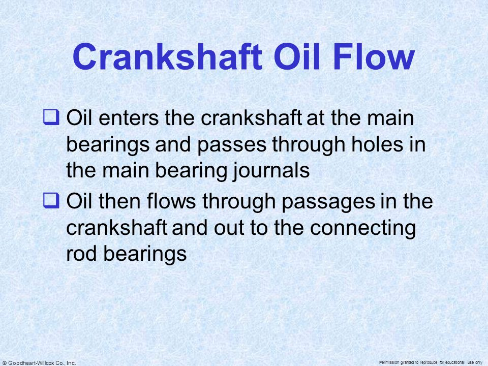 Crankshaft Oil Flow Oil enters the crankshaft at the main bearings and passes through holes in the main bearing journals.