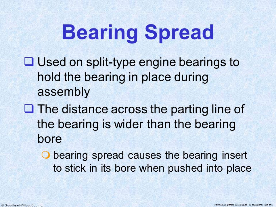 Bearing Spread Used on split-type engine bearings to hold the bearing in place during assembly.