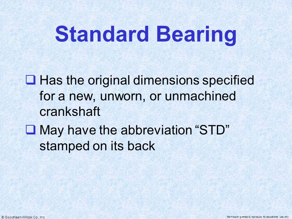 Standard Bearing Has the original dimensions specified for a new, unworn, or unmachined crankshaft.