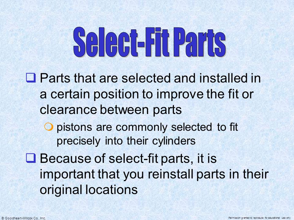 Select-Fit Parts Parts that are selected and installed in a certain position to improve the fit or clearance between parts.