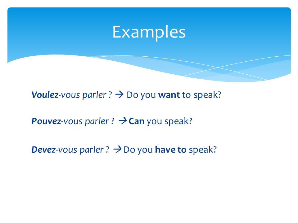 Examples Voulez-vous parler .  Do you want to speak.