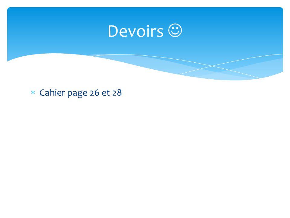 Devoirs  Cahier page 26 et 28