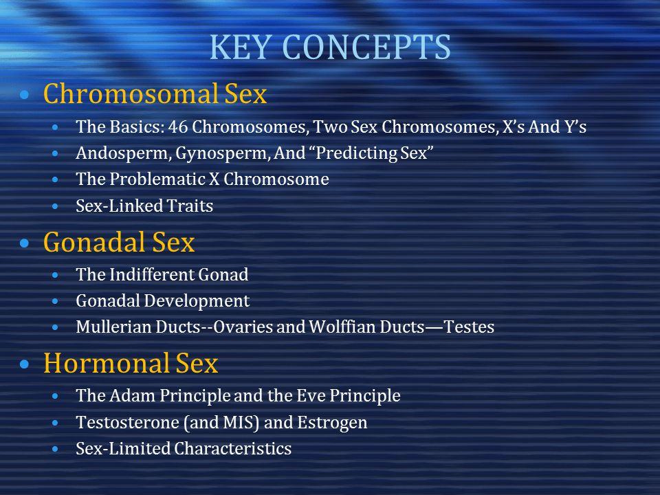 KEY CONCEPTS Chromosomal Sex Gonadal Sex Hormonal Sex