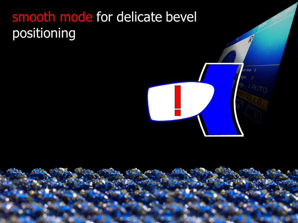 smooth mode for delicate bevel positioning