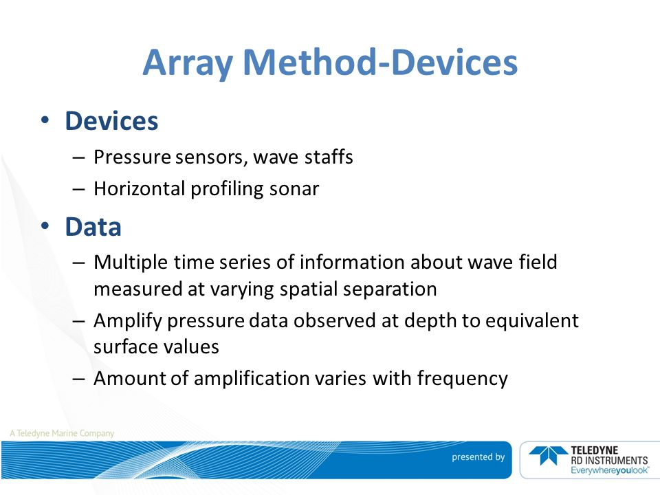 Array Method-Devices Devices Data Pressure sensors, wave staffs