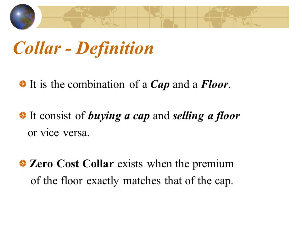 Collar - Definition It is the combination of a Cap and a Floor.