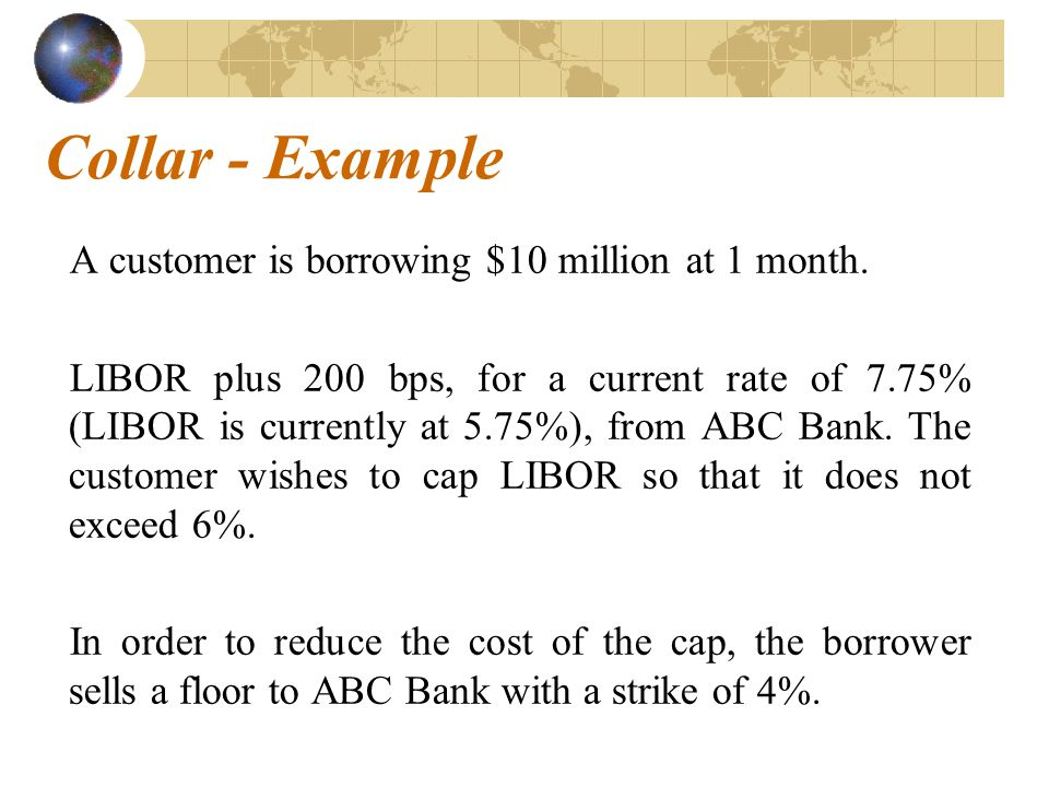 Collar - Example A customer is borrowing $10 million at 1 month.