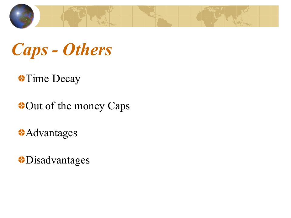 Caps - Others Time Decay Out of the money Caps Advantages