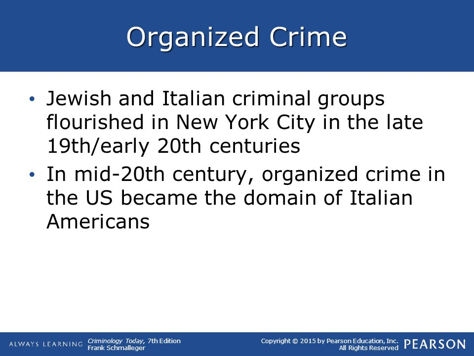 Organized Crime Jewish and Italian criminal groups flourished in New York City in the late 19th/early 20th centuries.