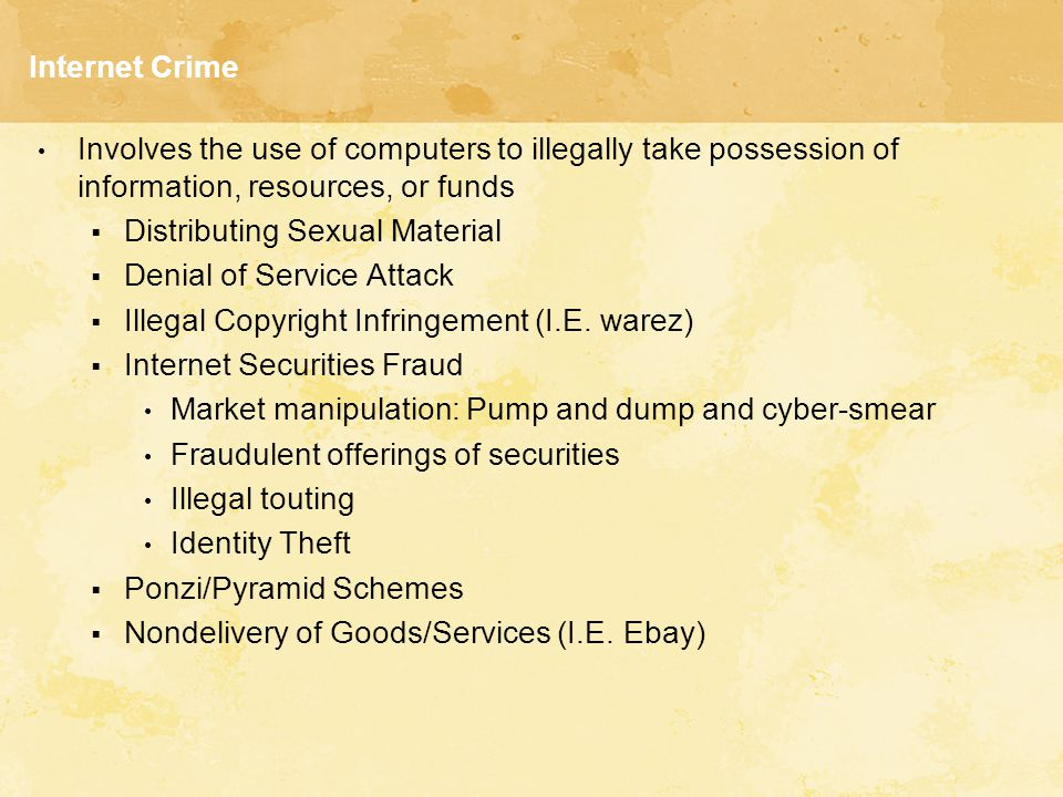 Internet Crime Involves the use of computers to illegally take possession of information, resources, or funds.