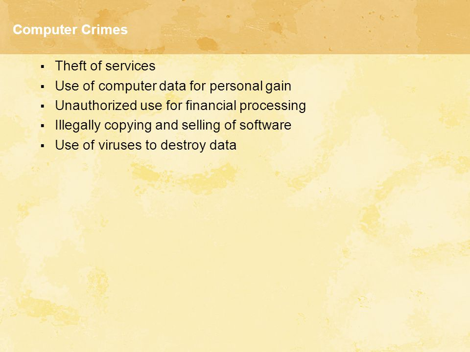 Computer Crimes Theft of services. Use of computer data for personal gain. Unauthorized use for financial processing.