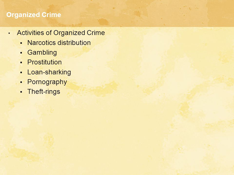 Organized Crime Activities of Organized Crime. Narcotics distribution. Gambling. Prostitution. Loan-sharking.