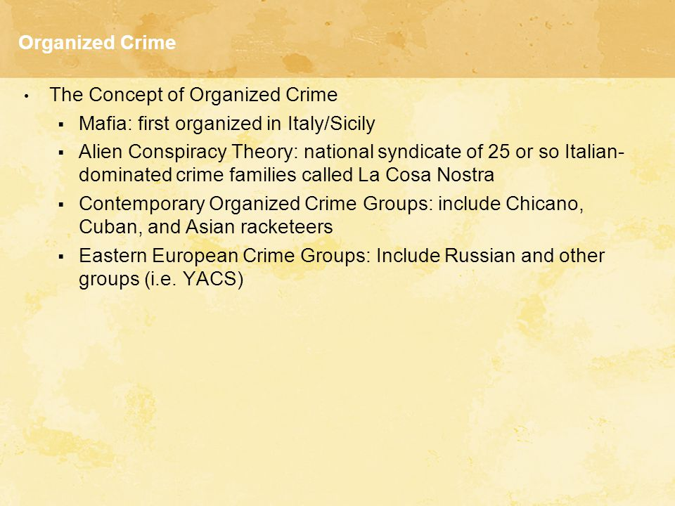 Organized Crime The Concept of Organized Crime. Mafia: first organized in Italy/Sicily.