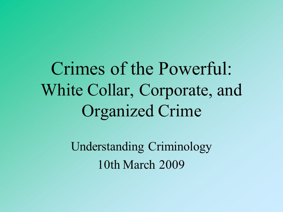 Crimes of the Powerful: White Collar, Corporate, and Organized Crime