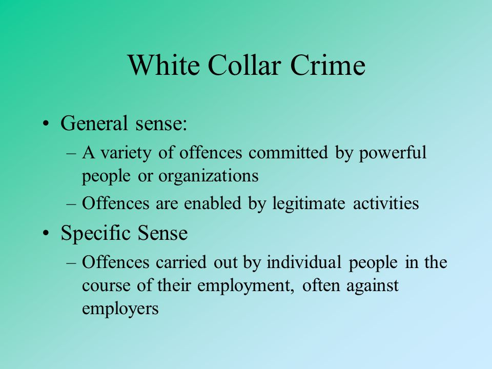 White Collar Crime General sense: Specific Sense