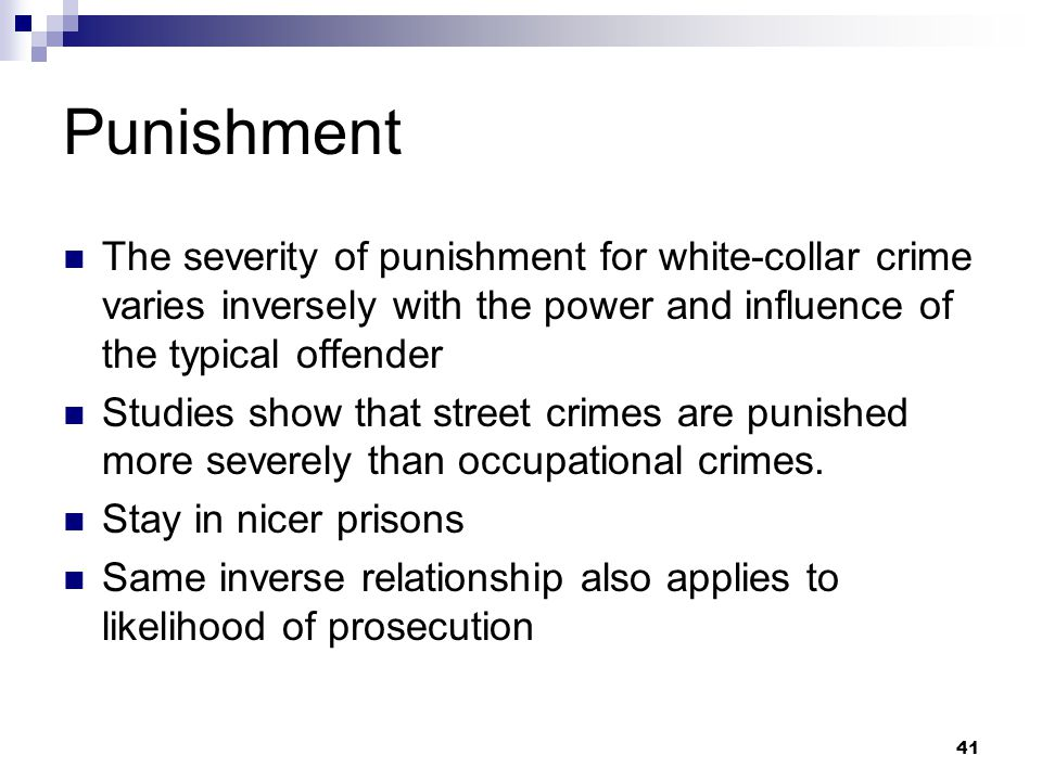 Punishment The severity of punishment for white-collar crime varies inversely with the power and influence of the typical offender.