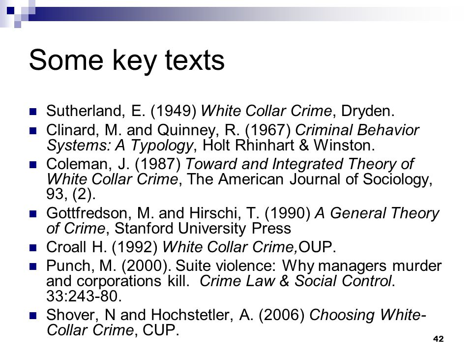 Some key texts Sutherland, E. (1949) White Collar Crime, Dryden.