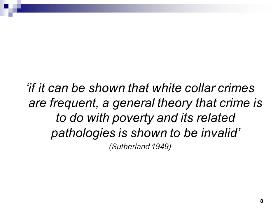 'if it can be shown that white collar crimes are frequent, a general theory that crime is to do with poverty and its related pathologies is shown to be invalid'