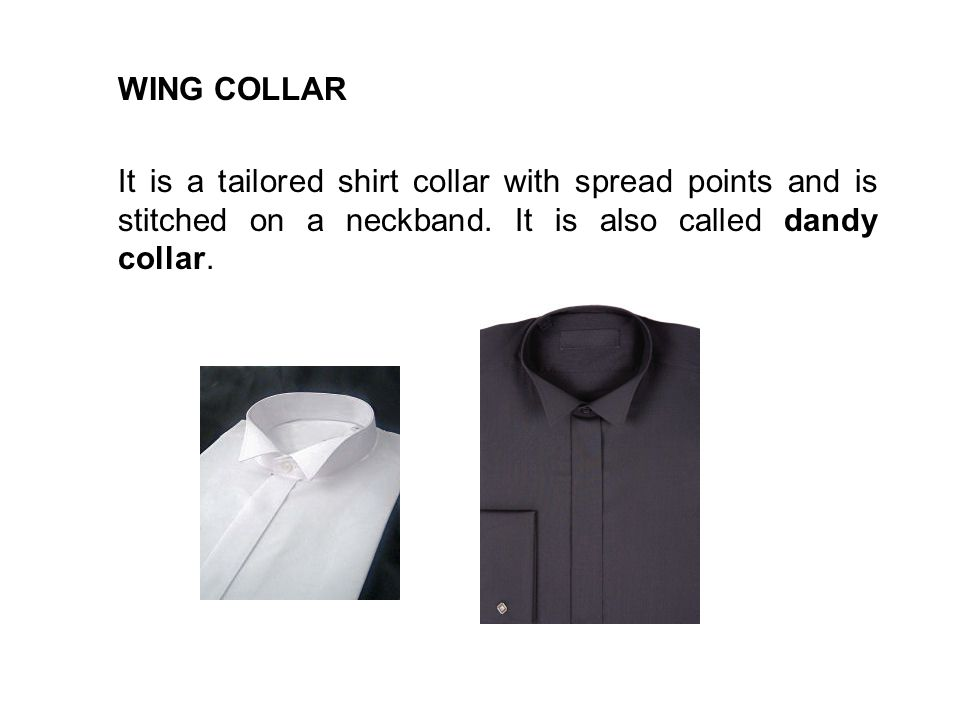 WING COLLAR It is a tailored shirt collar with spread points and is stitched on a neckband.