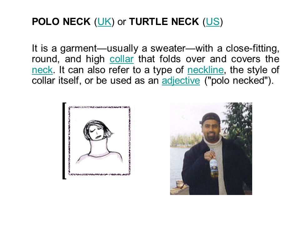 POLO NECK (UK) or TURTLE NECK (US)