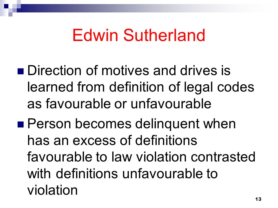 Edwin Sutherland Direction of motives and drives is learned from definition of legal codes as favourable or unfavourable.