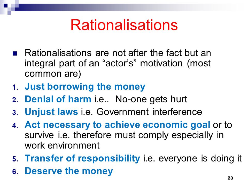 Rationalisations Rationalisations are not after the fact but an integral part of an actor's motivation (most common are)