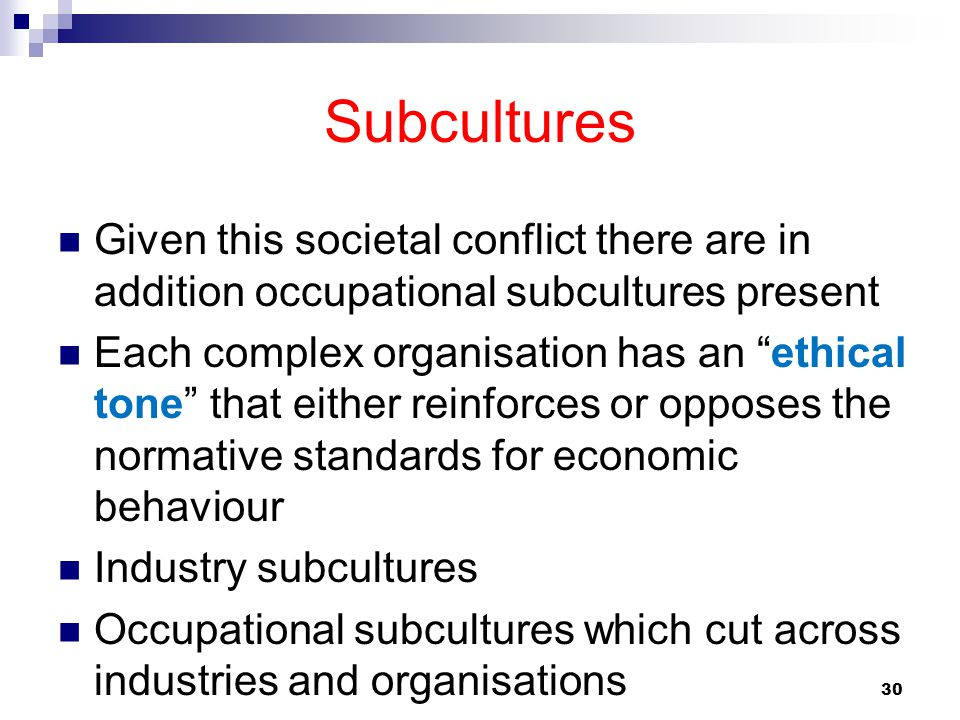 Subcultures Given this societal conflict there are in addition occupational subcultures present.