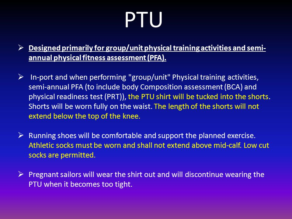 PTU Designed primarily for group/unit physical training activities and semi-annual physical fitness assessment (PFA).