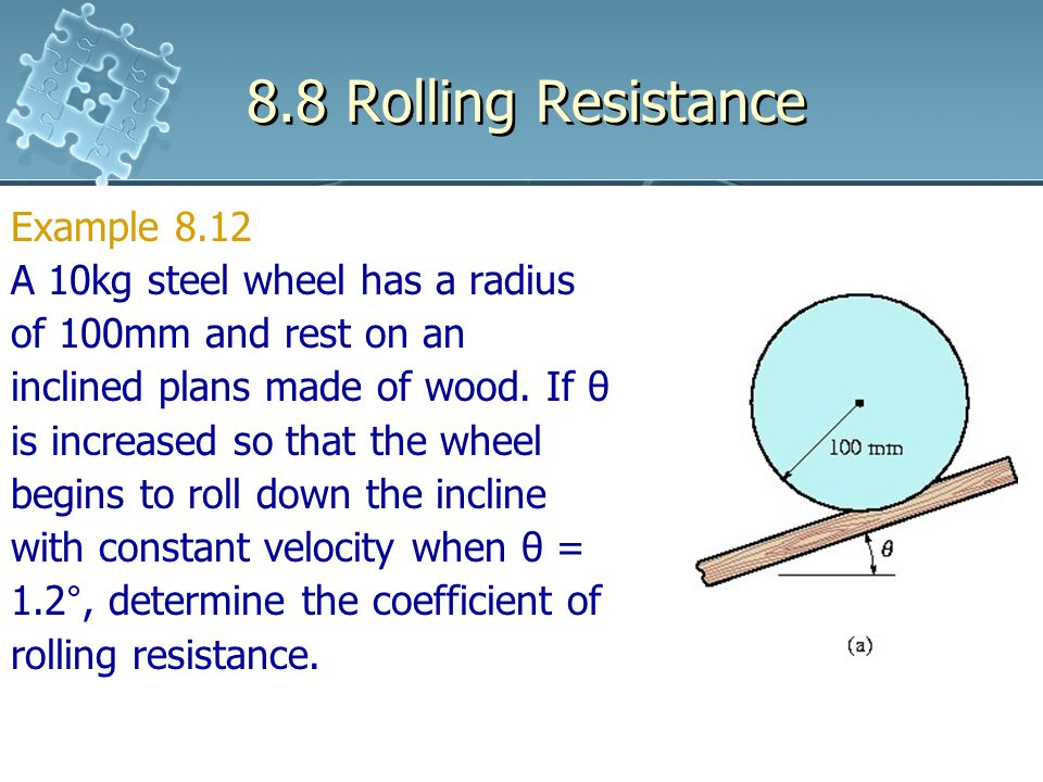 8.8 Rolling Resistance Example 8.12 A 10kg steel wheel has a radius