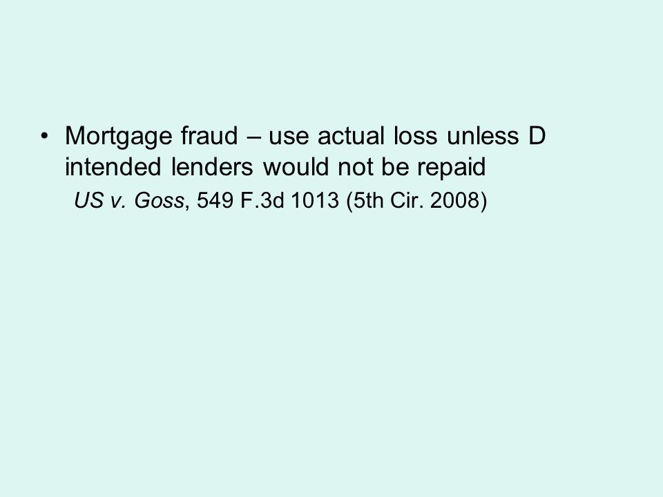 Mortgage fraud – use actual loss unless D intended lenders would not be repaid