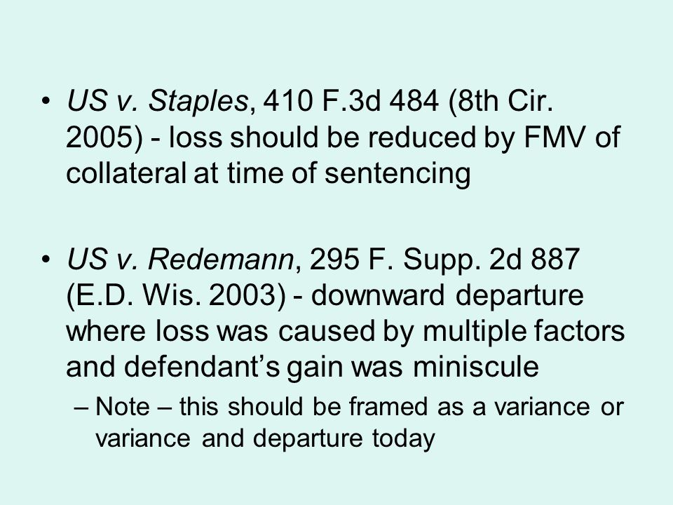 US v. Staples, 410 F.3d 484 (8th Cir. 2005) - loss should be reduced by FMV of collateral at time of sentencing