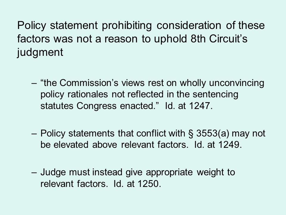 Policy statement prohibiting consideration of these factors was not a reason to uphold 8th Circuit's judgment