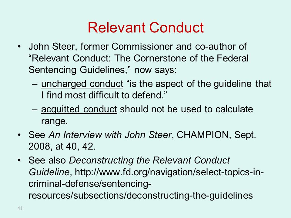 Relevant Conduct John Steer, former Commissioner and co-author of Relevant Conduct: The Cornerstone of the Federal Sentencing Guidelines, now says:
